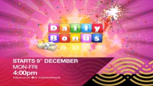 Daily Bonus Starts 9th Dec Mon-Fri 9pm