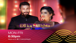 Watch Dil Ka Rishta Mon-Fri 6:30pm Colors Rishtey UK