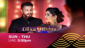 Watch Dil Ka Rishta Sun-Thu 3:30 pm UAE