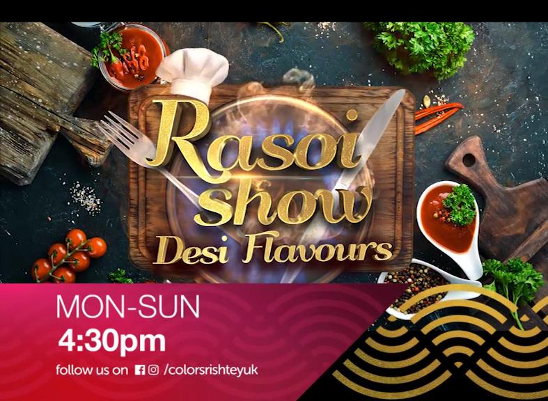 Rasoi Show Desi Flavours   Every Day 4:30pm   Colors Rishtey